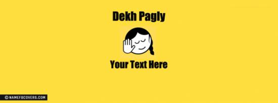 Dekh Pagly Facebook Cover Photo With Name