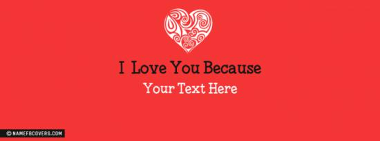 I Love you because Facebook Cover Photo With Name