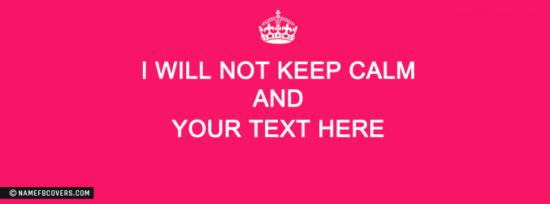 I will not keep calm Facebook Cover Photo With Name