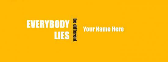 Everybody Lies - Be Different Facebook Cover Photo With Name