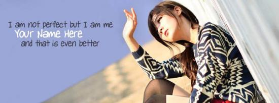 I am not perfect but I am me and that is even better Facebook Cover Photo With Name