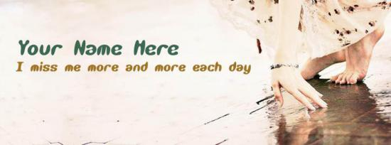 I miss me more and more each day Facebook Cover Photo With Name