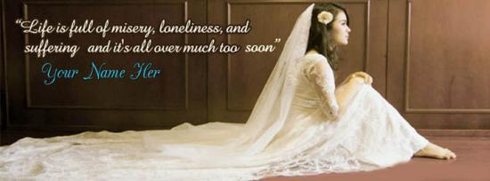 Life is full of loneliness Facebook Cover Photo With Name