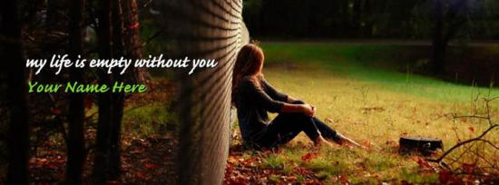 My life is empty without you Facebook Cover Photo With Name