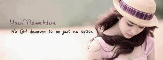 No girl deserve to be just an option Facebook Cover Photo With Name