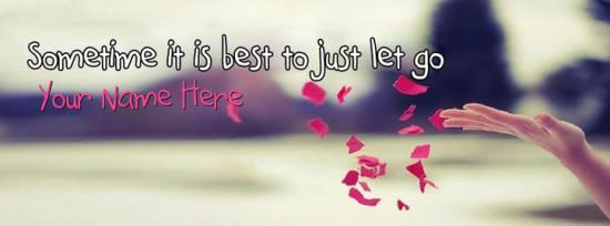 Some time it is best to just let go Facebook Cover Photo With Name