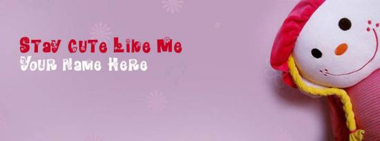 Stay Cute Like Me Facebook Cover Photo With Name