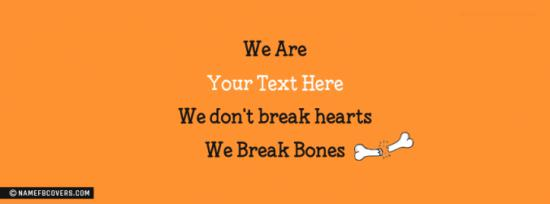 We Break Bones Facebook Cover Photo With Name