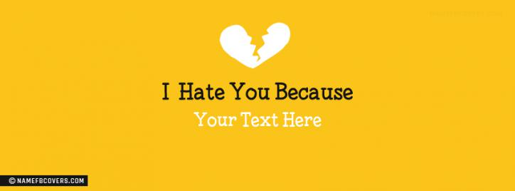 I Hate you because Facebook Cover With Name