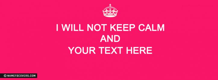 I will not keep calm Facebook Cover With Name