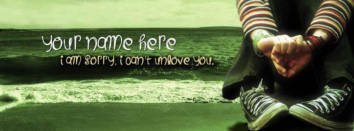 i am sorry i can not unlove you. Facebook Cover With Name