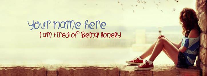 I am tired of being lonely Facebook Cover With Name