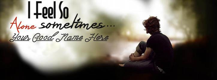 I feel so Alone Facebook Cover With Name