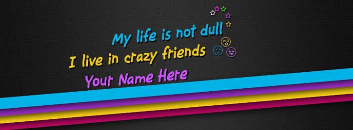 I live in crazy friends Facebook Cover With Name