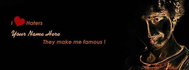 I love haters they make me famous Facebook Cover With Name