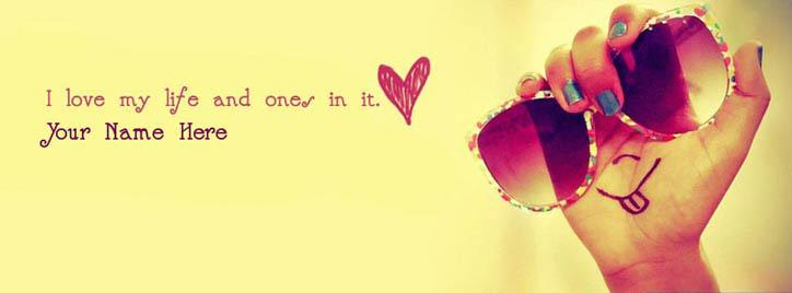 I love my life and ones in it Facebook Cover With Name