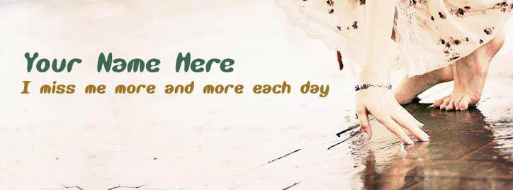 I miss me more and more each day Facebook Cover With Name
