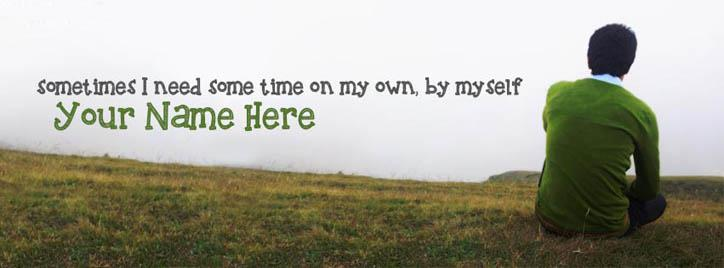 Sometimes I need some time Facebook Cover With Name