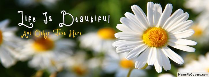 Life Is Beautiful FB Name Cover - Flowers Facebook Covers