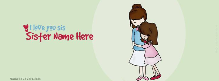 Love You Sis Facebook Cover With Name