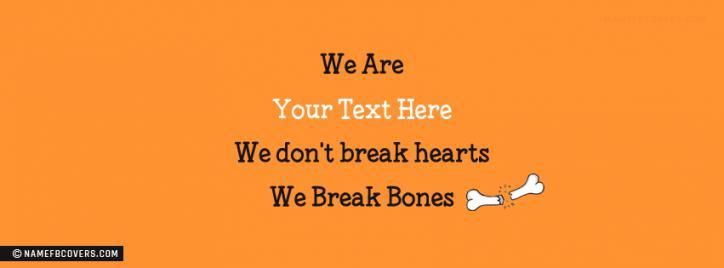 We Break Bones Facebook Cover With Name