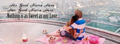 Love Facebook Covers With Couple Names - Nothing is as sweet as our love