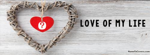 Love Of My Life Alphabet FB Cover With Name