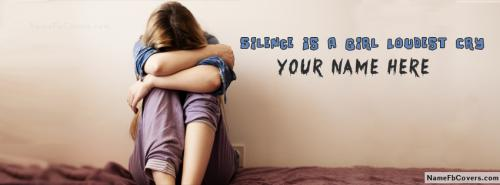 Silence Is A Girl Loudest Cry FB Cover With Name