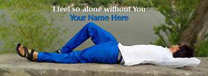 I feel so alone without YOU Name Facebook Cover