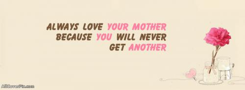 Always Love your Mother - Love Quote FB Cover -  Facebook Covers