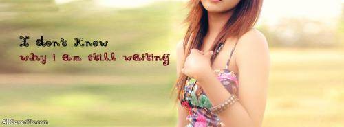 I Am Still Waiting For You Facebook Cover Photos For Girls -  Facebook Covers