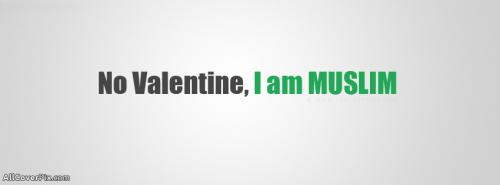 No Valentine I am Muslim facebook covers -  Facebook Covers