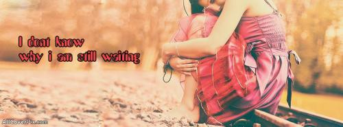 Still Waiting Facebook Cover Photos For Girls -  Facebook Covers